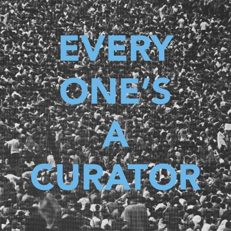 Everyone's a Curator